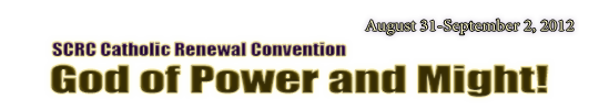 2012 SCRC Catholic Renewal Convention: God of Power and Might!