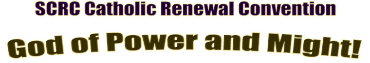 SCRC Catholic Renewal Convention: God of Power and Might!